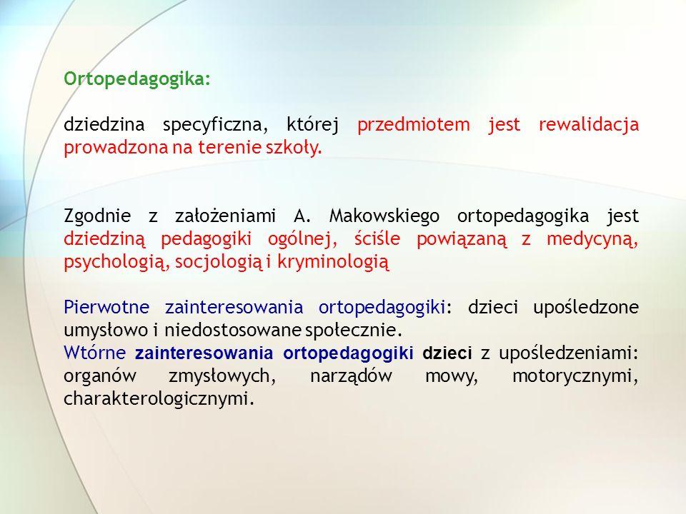 Ortopedagogika: dziedzina specyficzna, której przedmiotem jest rewalidacja prowadzona na terenie szkoły.