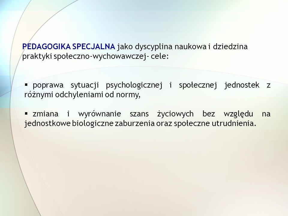 PEDAGOGIKA SPECJALNA jako dyscyplina naukowa i dziedzina praktyki społeczno-wychowawczej- cele: