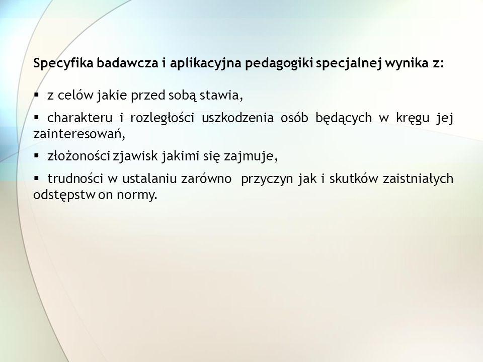 Specyfika badawcza i aplikacyjna pedagogiki specjalnej wynika z: