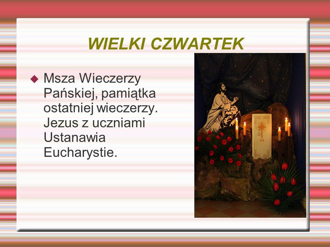 WIELKI CZWARTEK Msza Wieczerzy Pańskiej, pamiątka ostatniej wieczerzy.