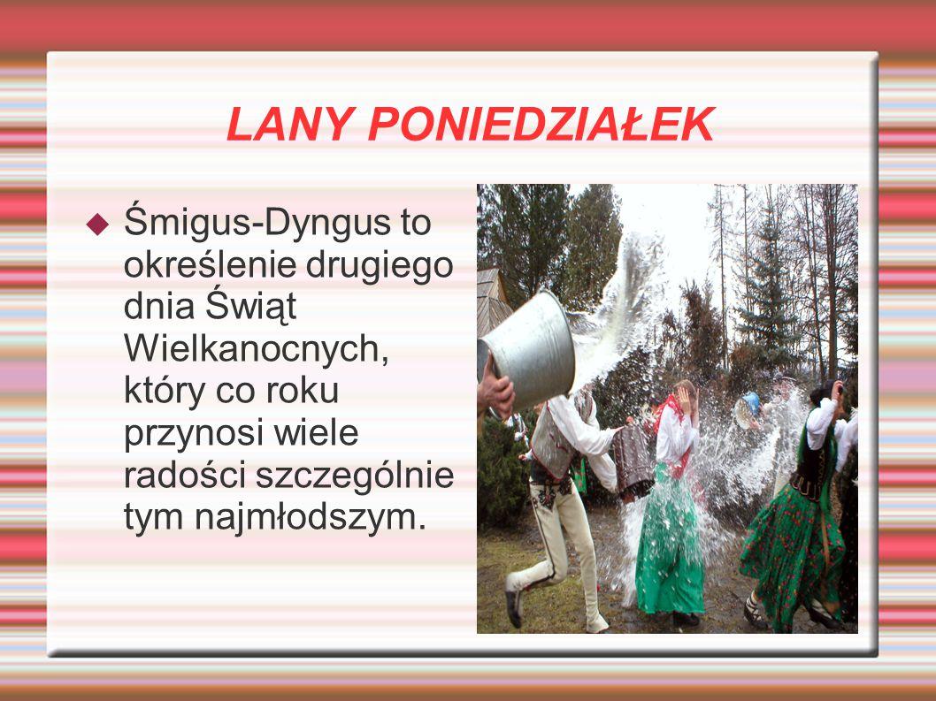 LANY PONIEDZIAŁEK Śmigus-Dyngus to określenie drugiego dnia Świąt Wielkanocnych, który co roku przynosi wiele radości szczególnie tym najmłodszym.