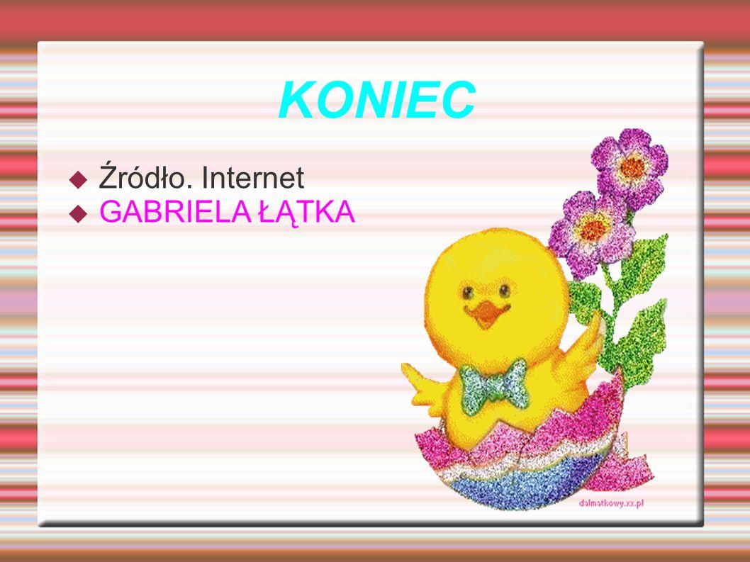 KONIEC Źródło. Internet GABRIELA ŁĄTKA
