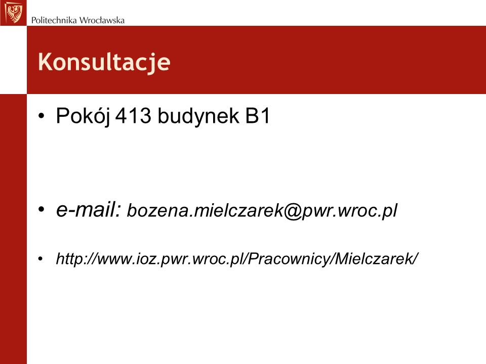 Konsultacje Pokój 413 budynek B1 e-mail: bozena.mielczarek@pwr.wroc.pl