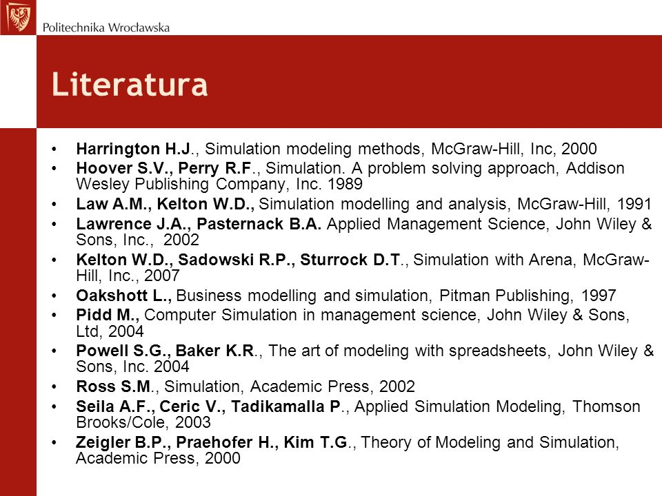 Literatura Harrington H.J., Simulation modeling methods, McGraw-Hill, Inc, 2000.