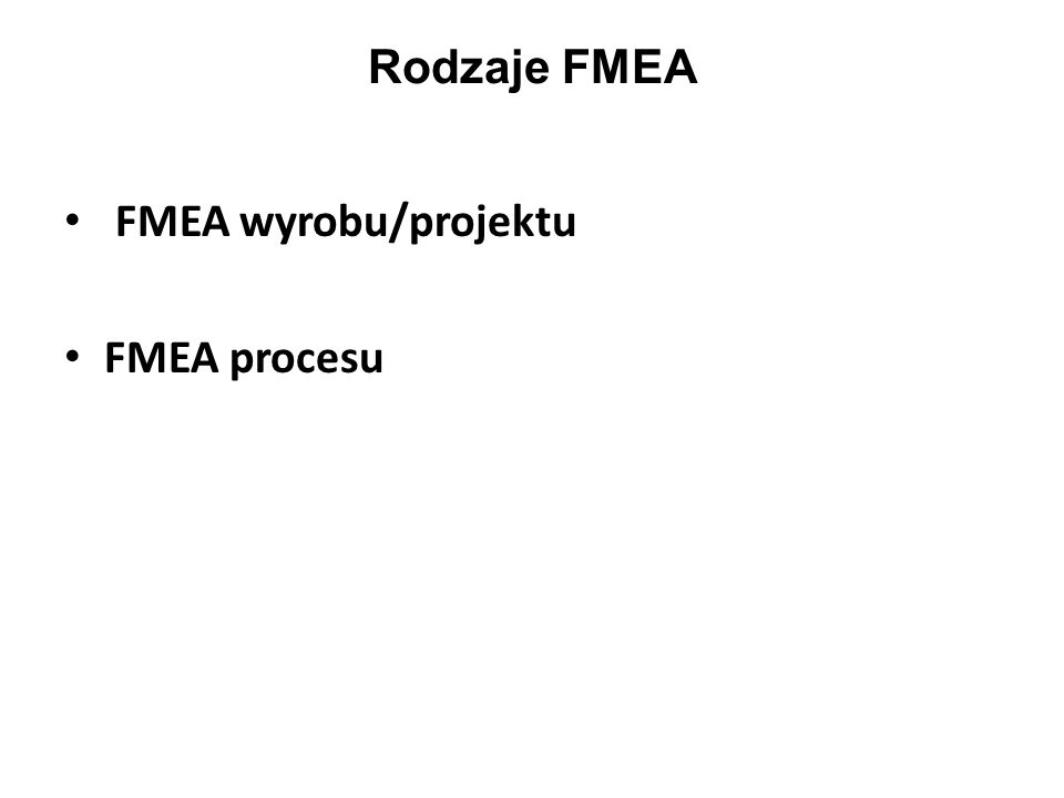 Rodzaje FMEA FMEA wyrobu/projektu FMEA procesu