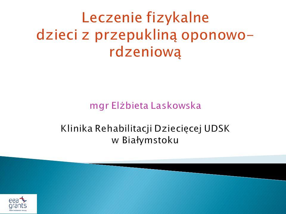 Leczenie fizykalne dzieci z przepukliną oponowo-rdzeniową mgr Elżbieta Laskowska Klinika Rehabilitacji Dziecięcej UDSK w Białymstoku