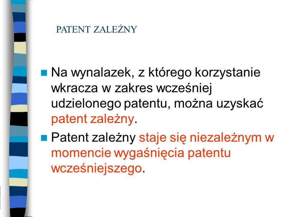 PATENT ZALEŻNY Na wynalazek, z którego korzystanie wkracza w zakres wcześniej udzielonego patentu, można uzyskać patent zależny.