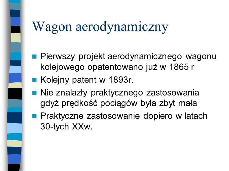 Wagon aerodynamiczny Pierwszy projekt aerodynamicznego wagonu kolejowego opatentowano już w 1865 r.