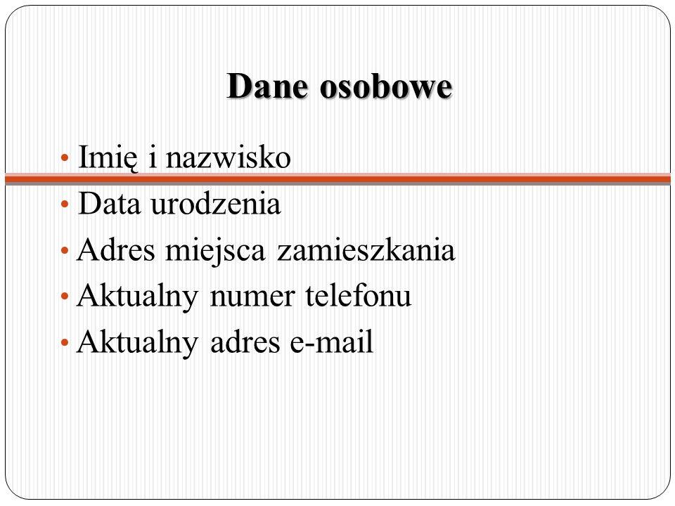 Dane osobowe Imię i nazwisko Data urodzenia Adres miejsca zamieszkania