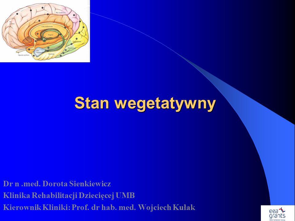 Stan wegetatywny Dr n .med. Dorota Sienkiewicz