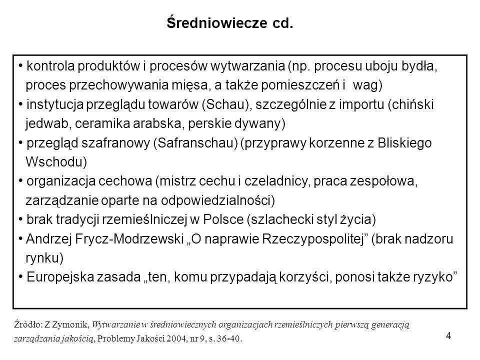 Średniowiecze cd. kontrola produktów i procesów wytwarzania (np. procesu uboju bydła, proces przechowywania mięsa, a także pomieszczeń i wag)