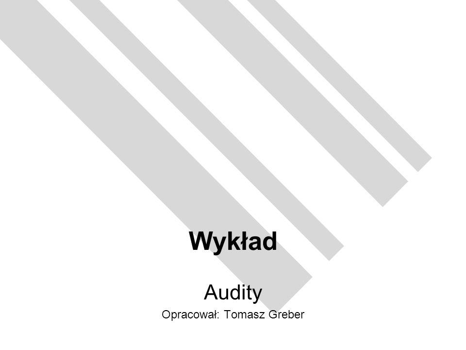 Audity Opracował: Tomasz Greber