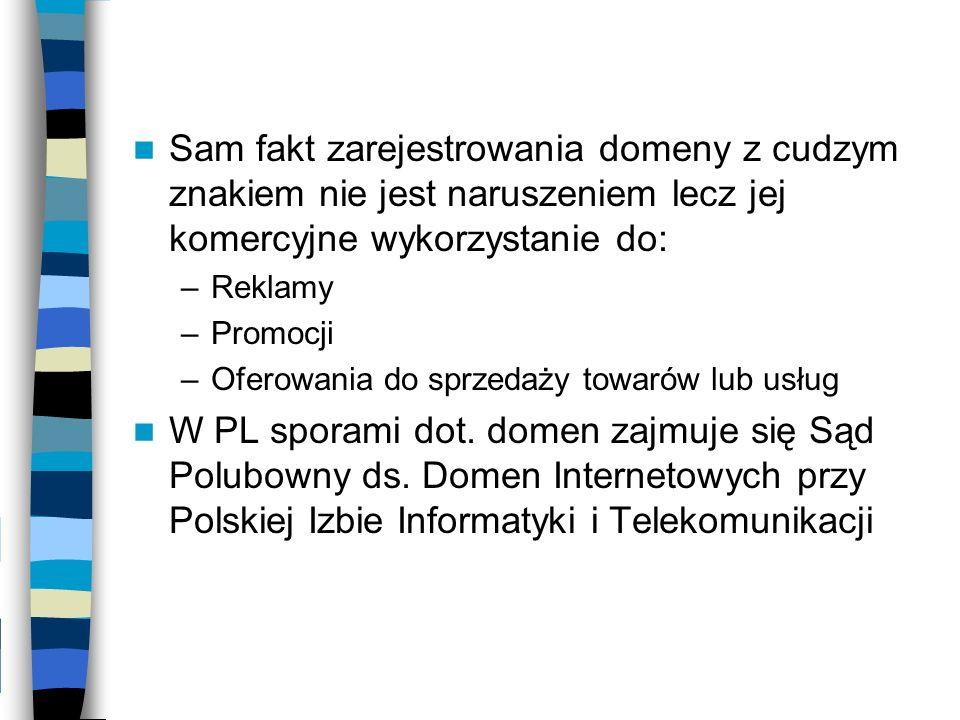 Sam fakt zarejestrowania domeny z cudzym znakiem nie jest naruszeniem lecz jej komercyjne wykorzystanie do:
