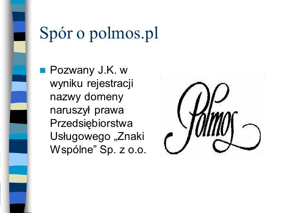 Spór o polmos.pl Pozwany J.K.
