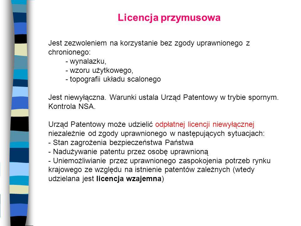 Licencja przymusowa Jest zezwoleniem na korzystanie bez zgody uprawnionego z chronionego: - wynalazku,