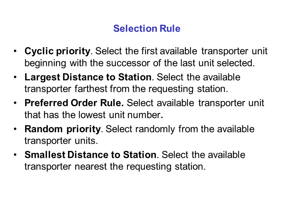 Selection Rule Cyclic priority. Select the first available transporter unit beginning with the successor of the last unit selected.