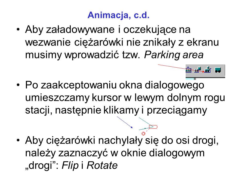 Animacja, c.d. Aby załadowywane i oczekujące na wezwanie ciężarówki nie znikały z ekranu musimy wprowadzić tzw. Parking area.