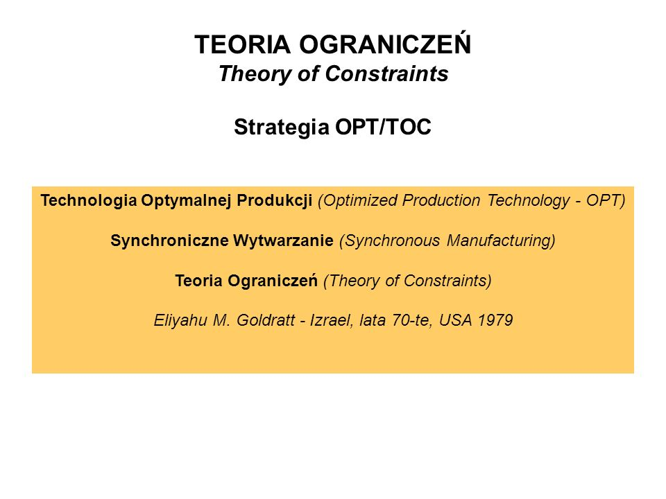 TEORIA OGRANICZEŃ Theory of Constraints Strategia OPT/TOC