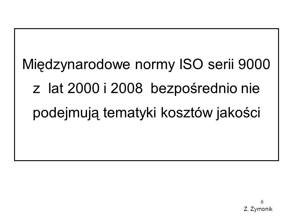 Międzynarodowe normy ISO serii 9000 z lat 2000 i 2008 bezpośrednio nie podejmują tematyki kosztów jakości