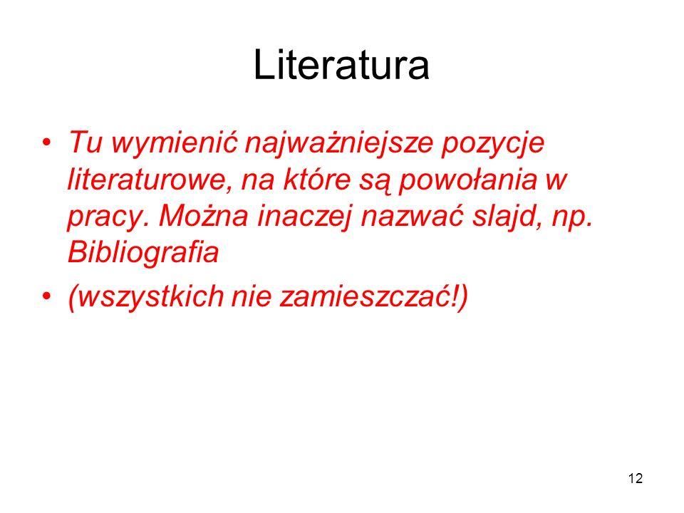 LiteraturaTu wymienić najważniejsze pozycje literaturowe, na które są powołania w pracy. Można inaczej nazwać slajd, np. Bibliografia.