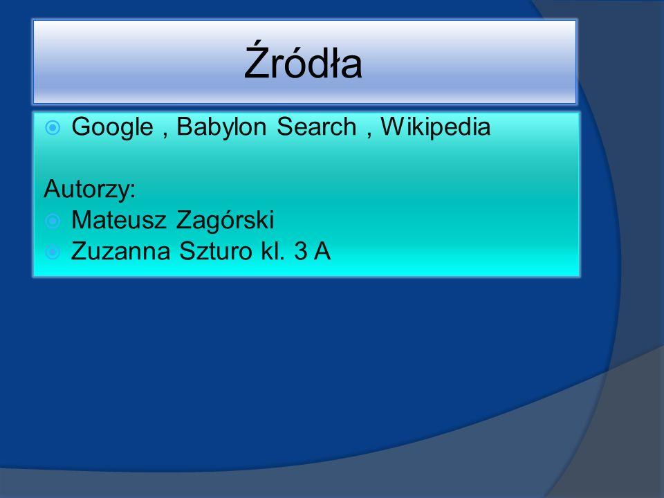 Źródła Google , Babylon Search , Wikipedia Autorzy: Mateusz Zagórski