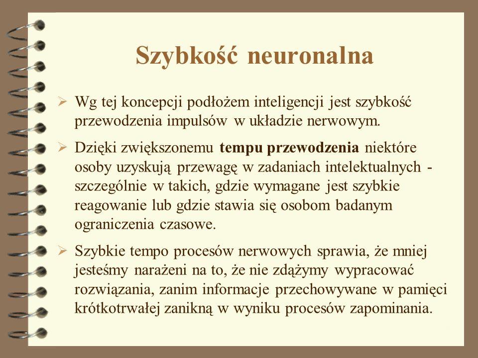 Szybkość neuronalna Wg tej koncepcji podłożem inteligencji jest szybkość przewodzenia impulsów w układzie nerwowym.