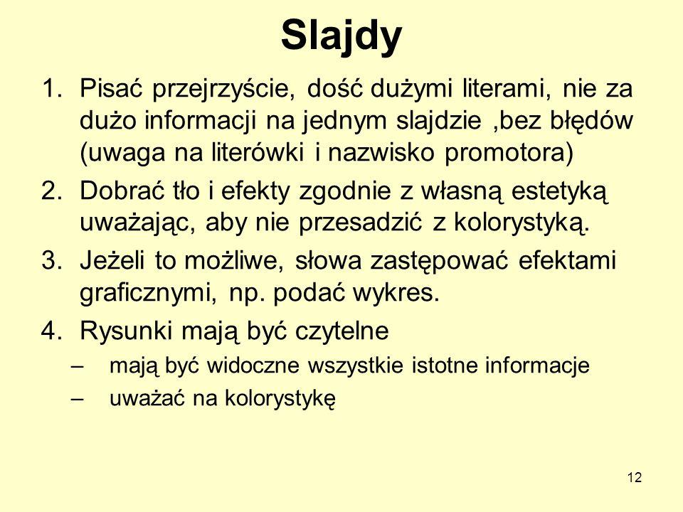 Slajdy Pisać przejrzyście, dość dużymi literami, nie za dużo informacji na jednym slajdzie ,bez błędów (uwaga na literówki i nazwisko promotora)