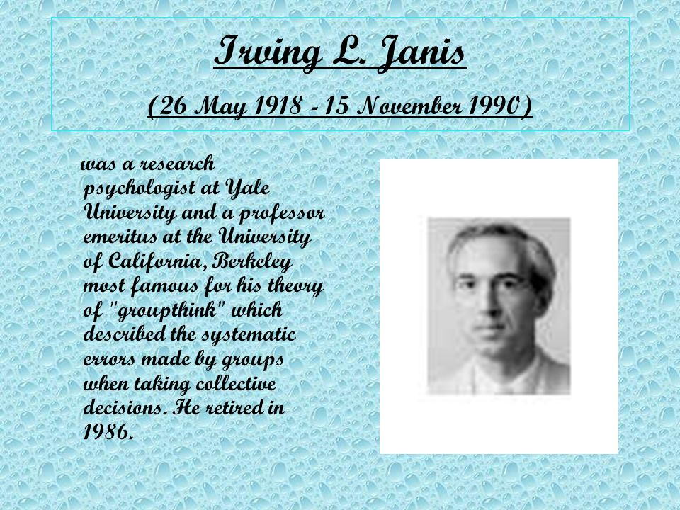 Irving L. Janis (26 May 1918 - 15 November 1990)