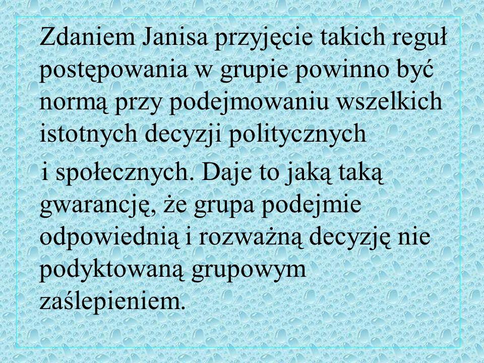 Zdaniem Janisa przyjęcie takich reguł postępowania w grupie powinno być normą przy podejmowaniu wszelkich istotnych decyzji politycznych