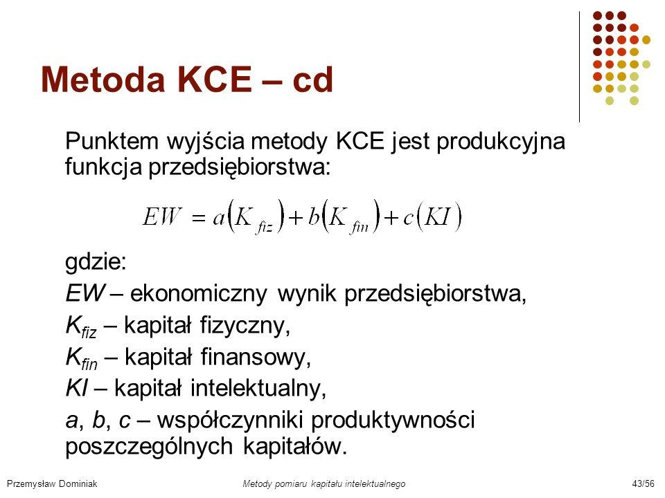 Metoda KCE – cd Punktem wyjścia metody KCE jest produkcyjna funkcja przedsiębiorstwa: gdzie: EW – ekonomiczny wynik przedsiębiorstwa,