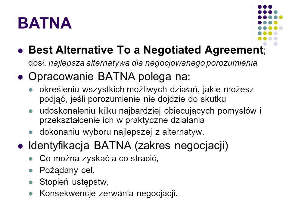 BATNA Best Alternative To a Negotiated Agreement;
