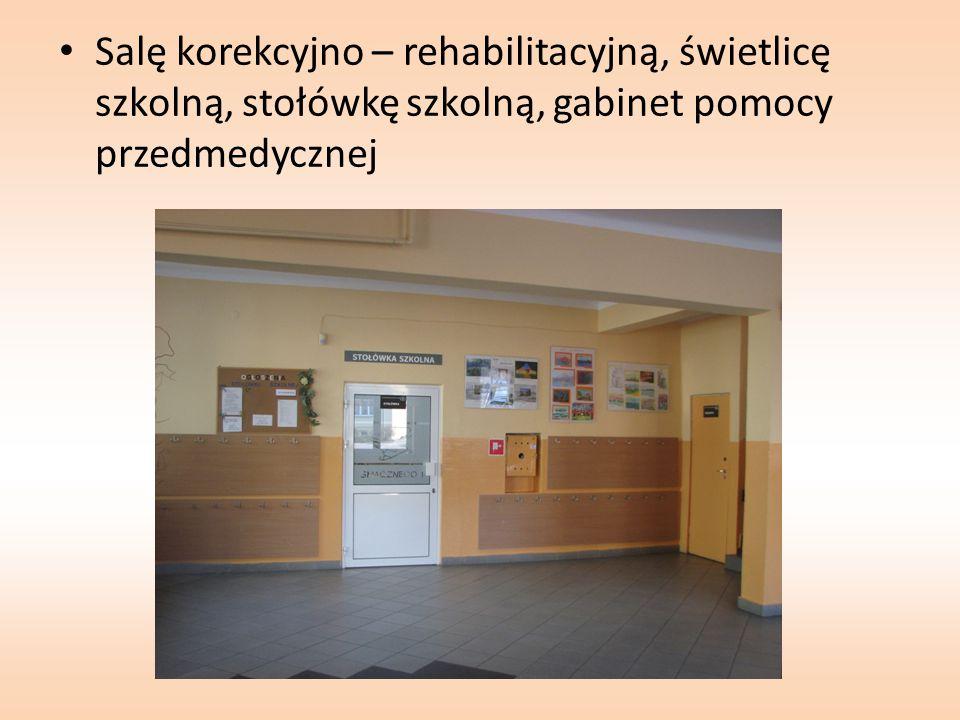 Salę korekcyjno – rehabilitacyjną, świetlicę szkolną, stołówkę szkolną, gabinet pomocy przedmedycznej