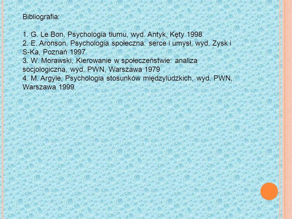Bibliografia: 1. G. Le Bon, Psychologia tłumu, wyd. Antyk, Kęty 1998.