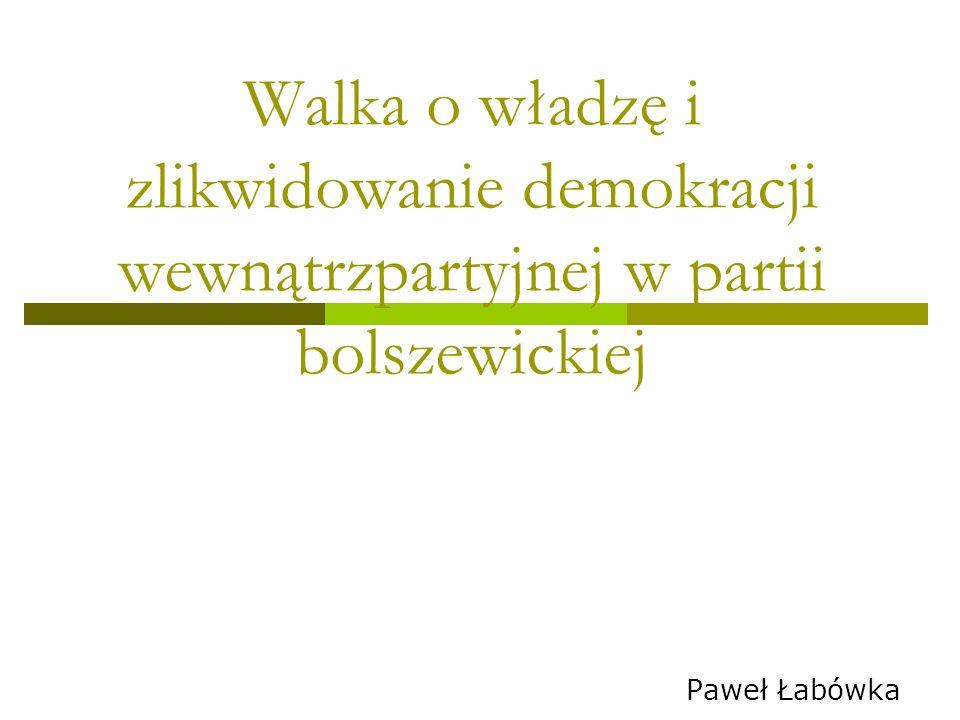 Walka o władzę i zlikwidowanie demokracji wewnątrzpartyjnej w partii bolszewickiej