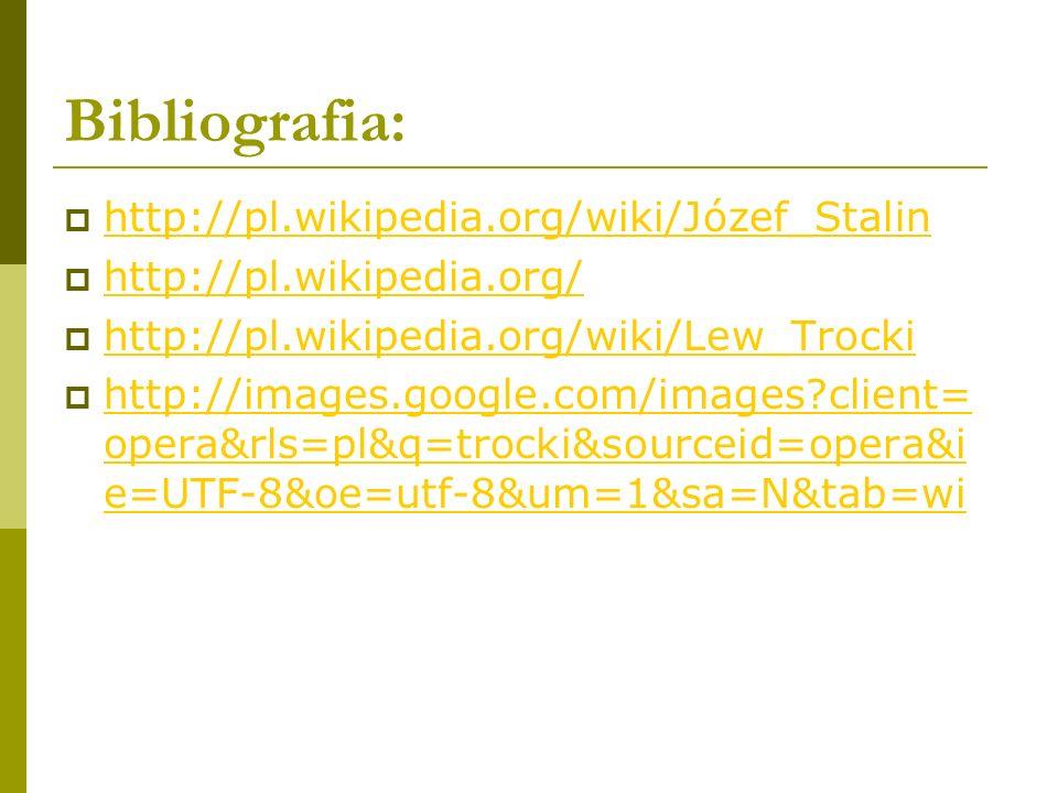 Bibliografia: http://pl.wikipedia.org/wiki/Józef_Stalin