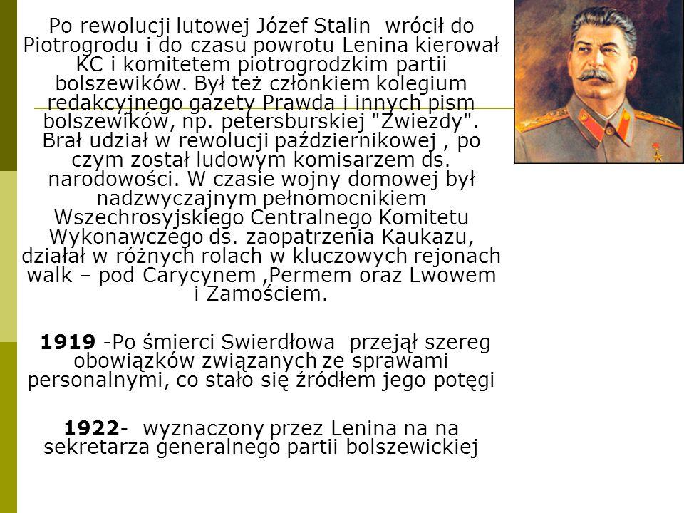 Po rewolucji lutowej Józef Stalin wrócił do Piotrogrodu i do czasu powrotu Lenina kierował KC i komitetem piotrogrodzkim partii bolszewików. Był też członkiem kolegium redakcyjnego gazety Prawda i innych pism bolszewików, np. petersburskiej Zwiezdy . Brał udział w rewolucji październikowej , po czym został ludowym komisarzem ds. narodowości. W czasie wojny domowej był nadzwyczajnym pełnomocnikiem Wszechrosyjskiego Centralnego Komitetu Wykonawczego ds. zaopatrzenia Kaukazu, działał w różnych rolach w kluczowych rejonach walk – pod Carycynem ,Permem oraz Lwowem i Zamościem.