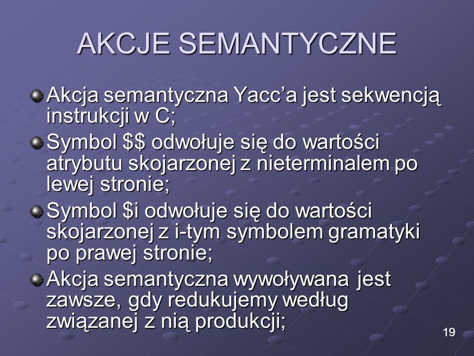 AKCJE SEMANTYCZNE Akcja semantyczna Yacc'a jest sekwencją instrukcji w C;