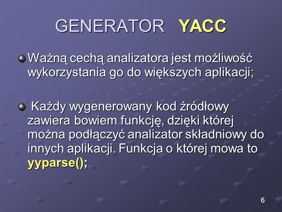 GENERATOR YACC Ważną cechą analizatora jest możliwość wykorzystania go do większych aplikacji;