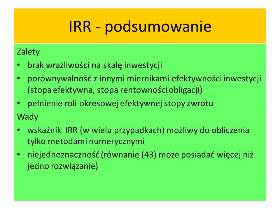 IRR - podsumowanie Zalety brak wrażliwości na skalę inwestycji
