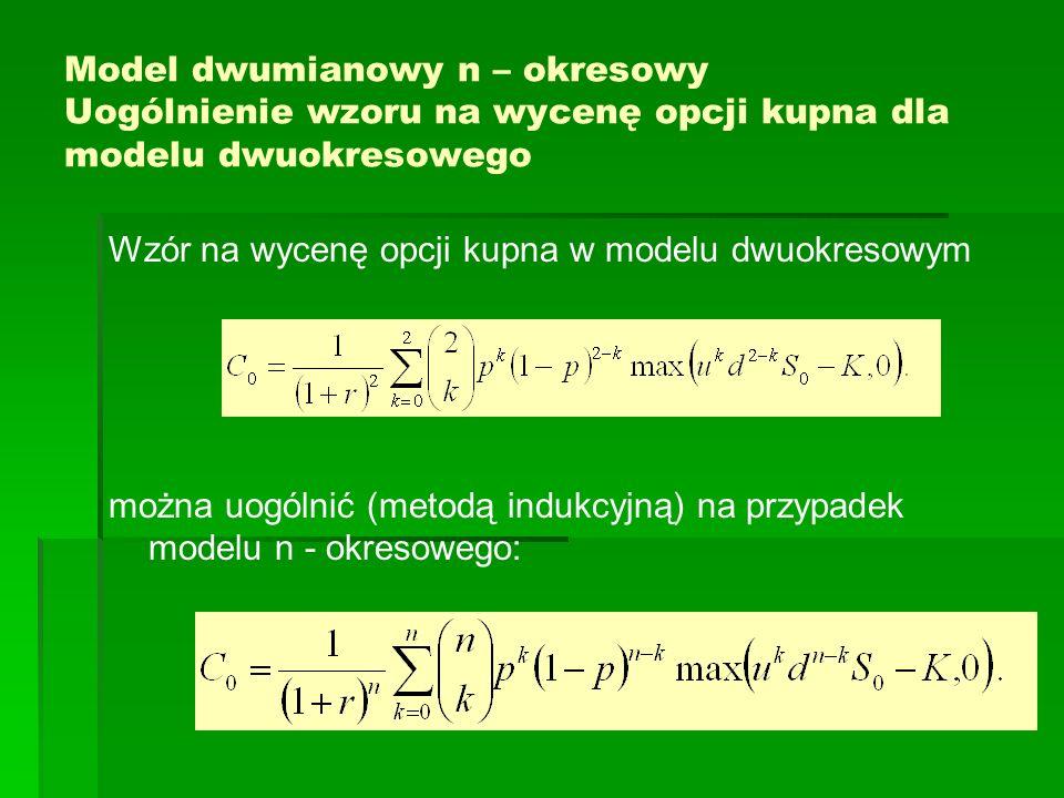 Model dwumianowy n – okresowy Uogólnienie wzoru na wycenę opcji kupna dla modelu dwuokresowego