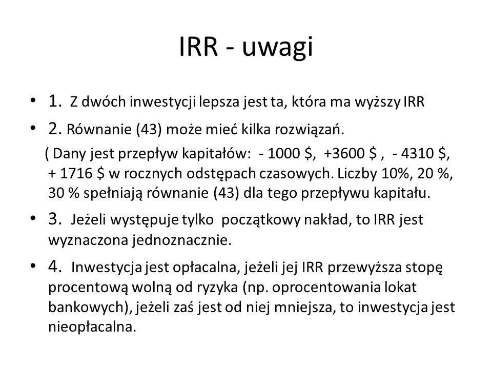 IRR - uwagi 1. Z dwóch inwestycji lepsza jest ta, która ma wyższy IRR