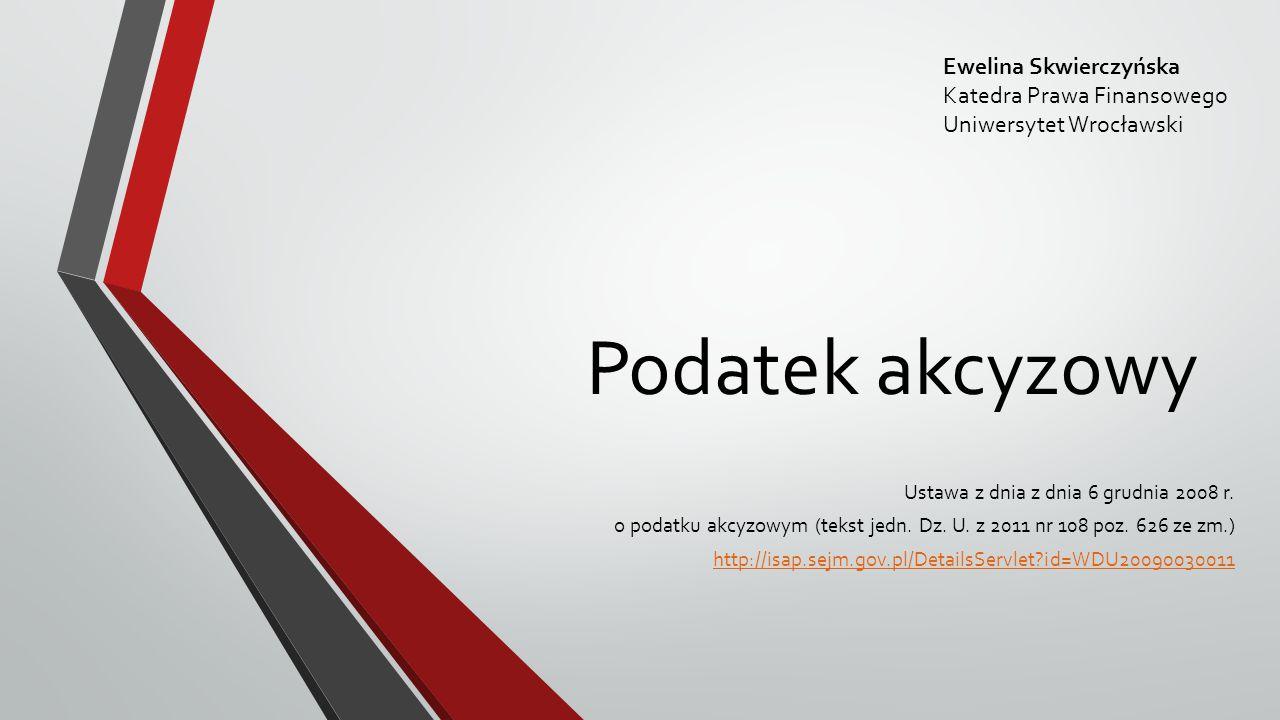 Podatek akcyzowy Ewelina Skwierczyńska Katedra Prawa Finansowego