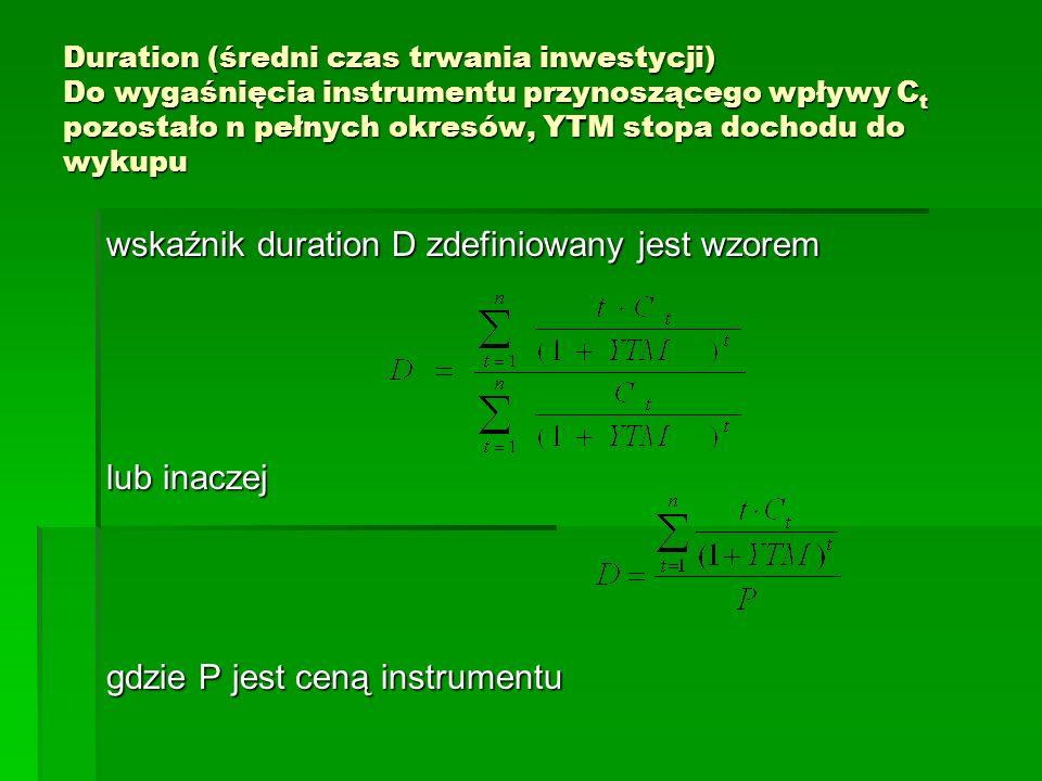 Duration (średni czas trwania inwestycji) Do wygaśnięcia instrumentu przynoszącego wpływy Ct pozostało n pełnych okresów, YTM stopa dochodu do wykupu