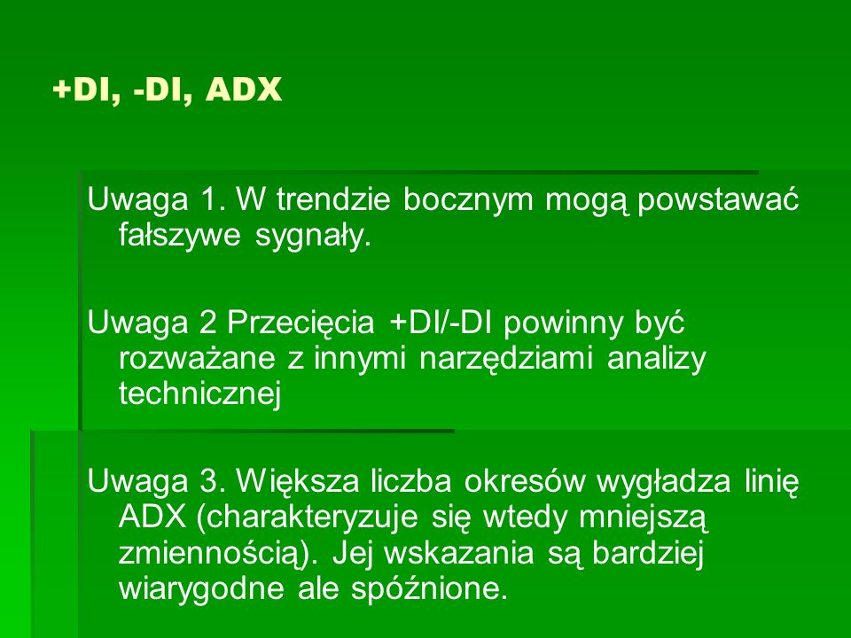 +DI, -DI, ADX Uwaga 1. W trendzie bocznym mogą powstawać fałszywe sygnały.