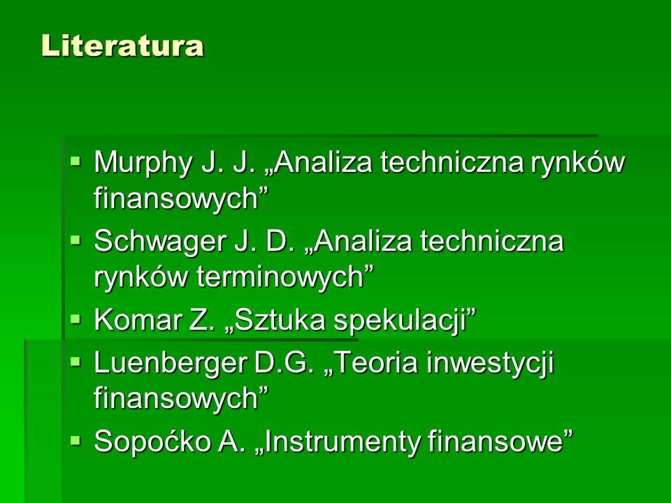 """LiteraturaMurphy J. J. """"Analiza techniczna rynków finansowych Schwager J. D. """"Analiza techniczna rynków terminowych"""
