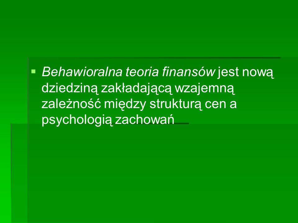 Behawioralna teoria finansów jest nową dziedziną zakładającą wzajemną zależność między strukturą cen a psychologią zachowań
