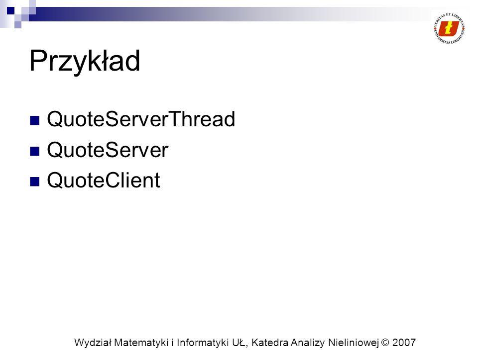 Przykład QuoteServerThread QuoteServer QuoteClient