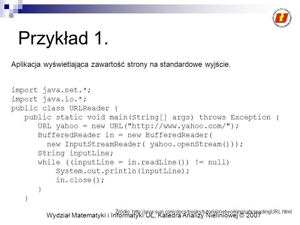 Przykład 1. Aplikacja wyświetlająca zawartość strony na standardowe wyjście. import java.net.*; import java.io.*;