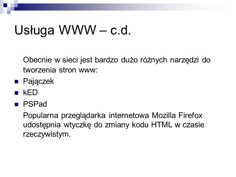 Usługa WWW – c.d. Obecnie w sieci jest bardzo dużo różnych narzędzi do tworzenia stron www: Pajączek.