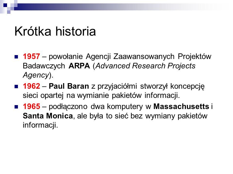Krótka historia 1957 – powołanie Agencji Zaawansowanych Projektów Badawczych ARPA (Advanced Research Projects Agency).